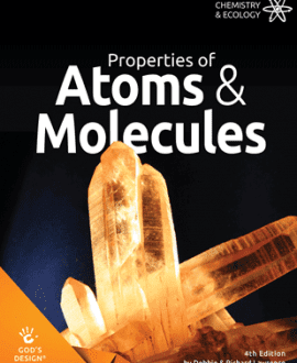 Properties of Atoms & Molecules - God's Design | AIG