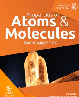 Properties of Atoms & Molecules- God's Design Teacher Supplement | AIG
