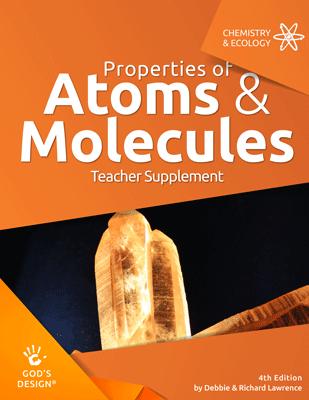 Properties of Atoms & Molecules- God's Design Teacher Supplement | AIG